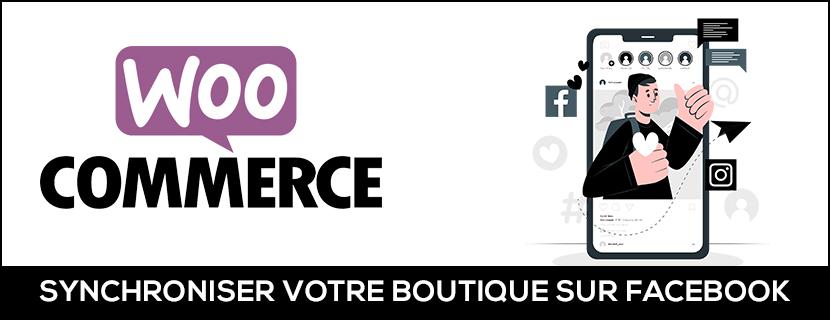 Synchroniser une boutique WooCommerce sur sa page Facebook !