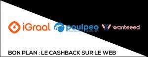 Cashback : Igraal, Poulpéo & Wanteeed !
